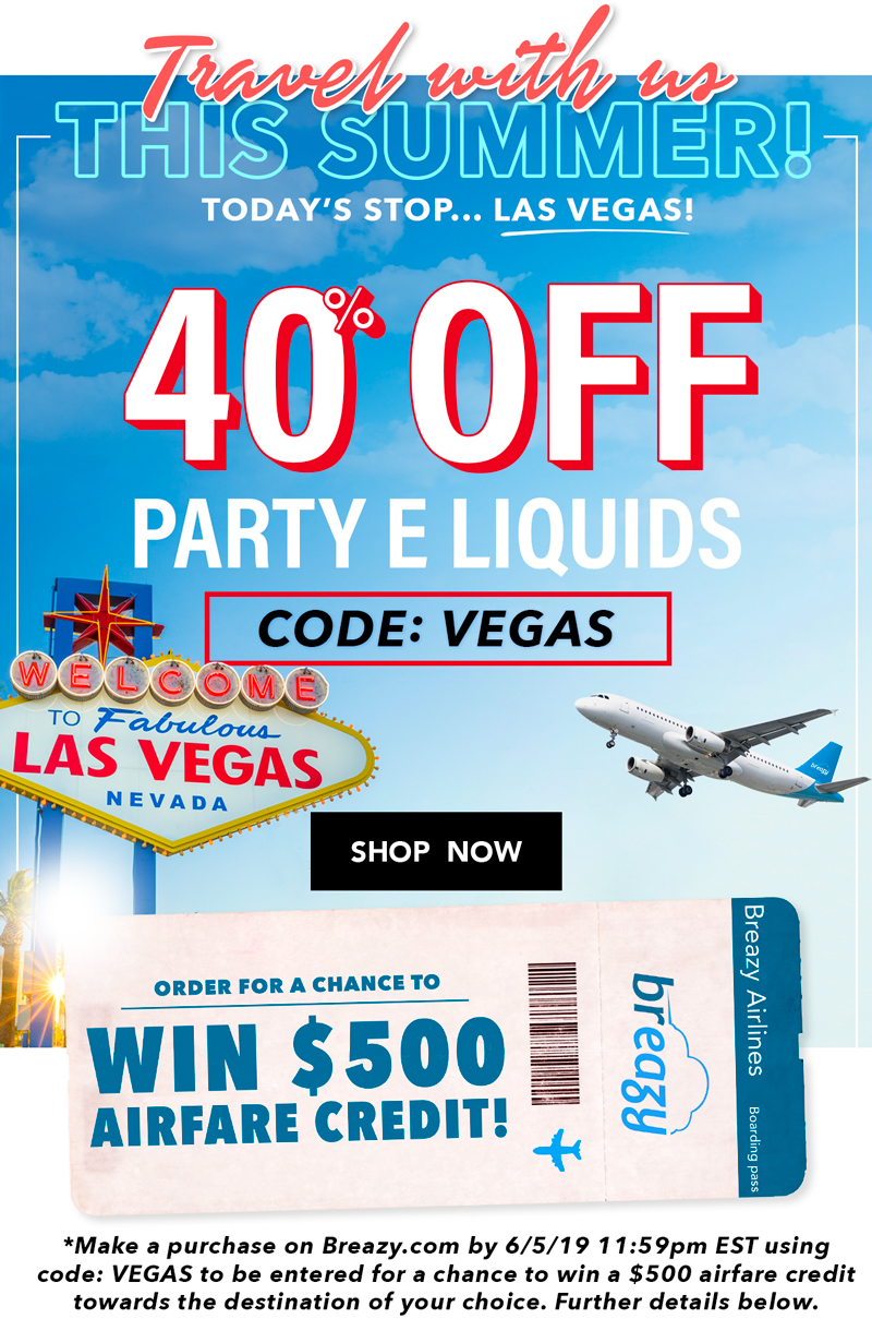 40% off party e liquids with code: VEGAS, Order for a chance to win $500 airfare credit!