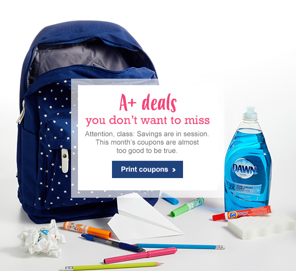 A+ deals you don't want to miss Attention, class: Savings are in session. This month's coupons are almost too good to be true. Print coupons >