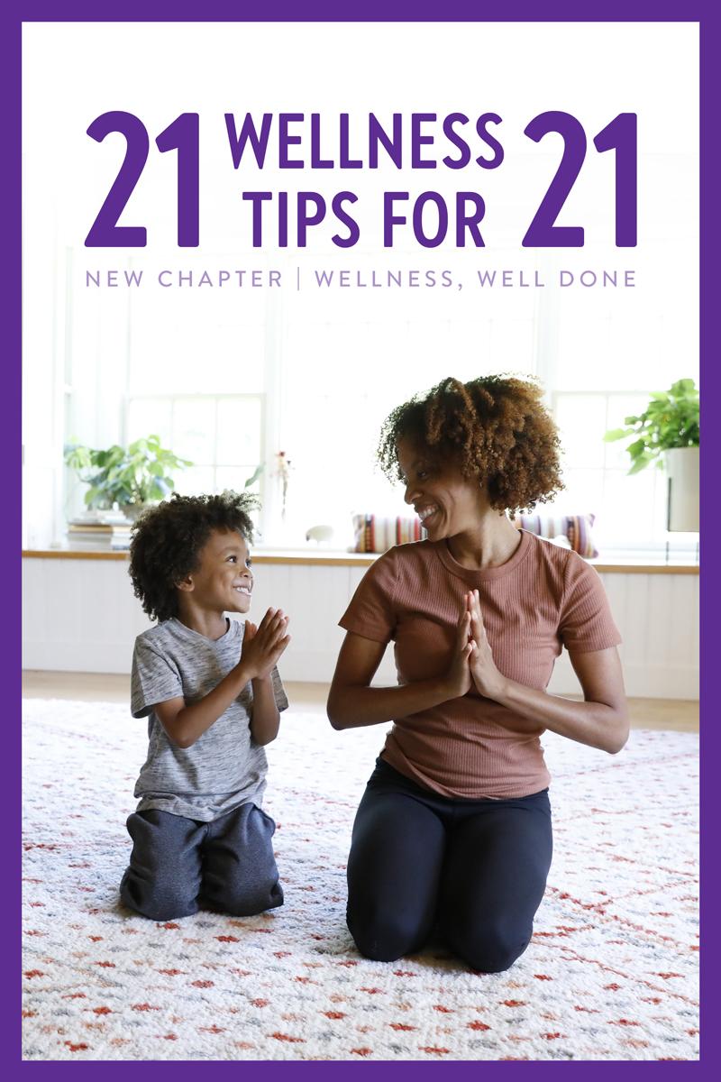 21 WELLNESS TIPS FOR 21